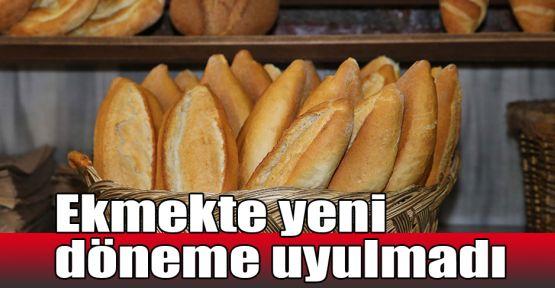 Ekmekte yeni döneme uyulmadı