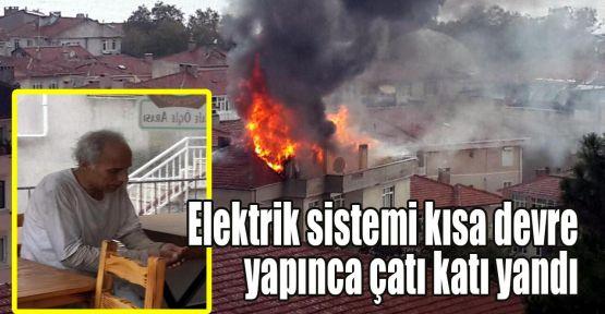 Elektrik sistemi kısa devre yapınca çatı katı yandı