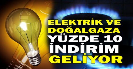 Elektrik ve doğalgaza yüzde 10 indirim geliyor