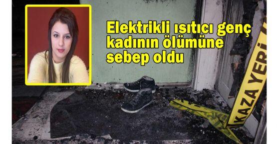Elektrikli ısıtıcı genç kadının ölümüne sebep oldu