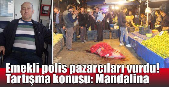 Emekli polis pazarcıları vurdu! Tartışma konusu: Mandalina