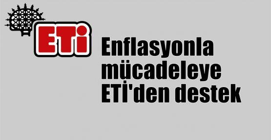 Enflasyonla mücadeleye ETİ'den destek