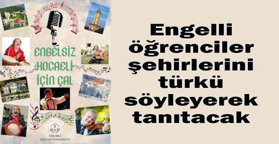 Engelli öğrenciler şehirlerini türkü söyleyerek tanıtacak