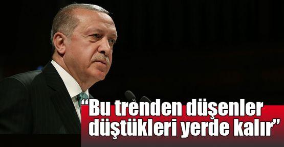 Erdoğan: Bu trenden düşenler düştükleri yerde kalır