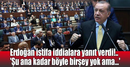 Erdoğan istifa iddialara yanıt verdi!.. 'Şu ana kadar böyle birşey yok ama...'