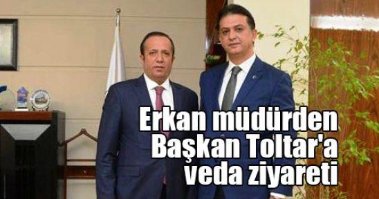 Erkan müdürden Başkan Toltar'a veda ziyareti