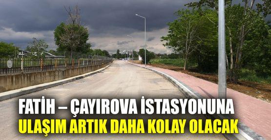 Fatih – Çayırova istasyonuna ulaşım artık daha kolay olacak