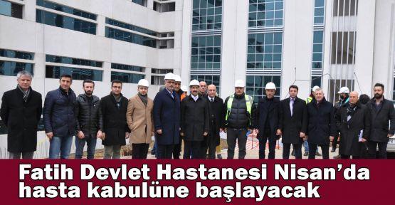 Fatih Devlet Hastanesi Nisan ayında hasta kabulüne başlayacak