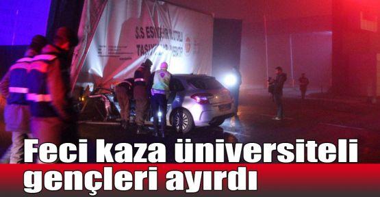 Feci kaza üniversiteli gençleri ayırdı