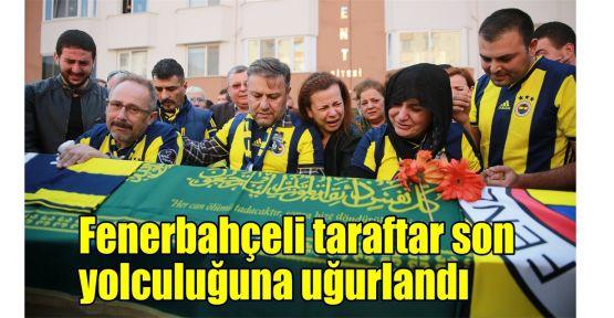 Fenerbahçeli taraftar son yolculuğuna uğurlandı