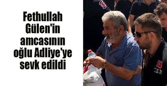 Fethullah Gülen'in amcasının oğlu Adliye'ye sevk edildi