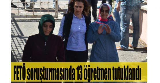 FETÖ soruşturmasında 13 öğretmen tutuklandı