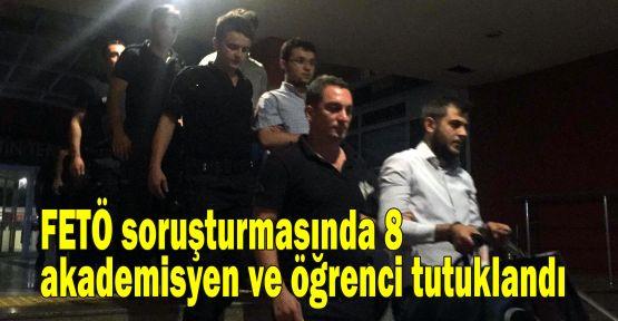 FETÖ soruşturmasında 8 akademisyen ve öğrenci tutuklandı