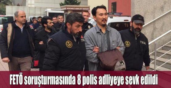 FETÖ soruşturmasında 8 polis adliyeye sevk edildi