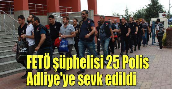 FETÖ şüphelisi 25 polis Adliye'ye sevk edildi