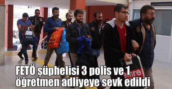 FETÖ şüphelisi 3 polis ve 1 öğretmen adliyeye sevk edildi