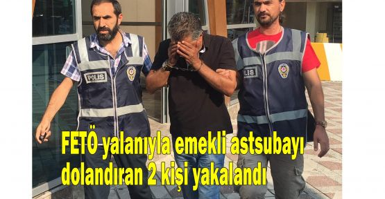FETÖ yalanıyla emekli astsubayı dolandıran 2 kişi yakalandı