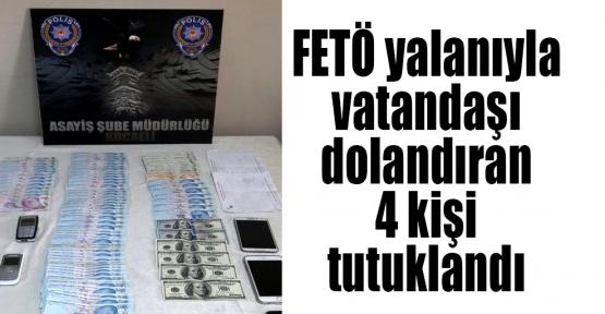 FETÖ yalanıyla vatandaşı dolandıran 4 kişi tutuklandı
