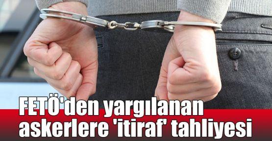 FETÖ'den yargılanan askerlere 'itiraf' tahliyesi