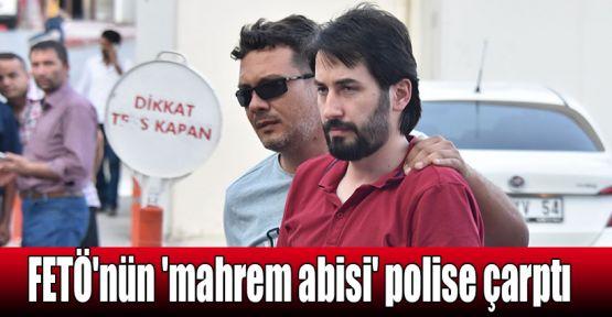 FETÖ'nün 'mahrem abisi' polise çarptı