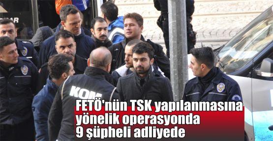 FETÖ'nün TSK yapılanmasına yönelik operasyonda 9 şüpheli adliyede