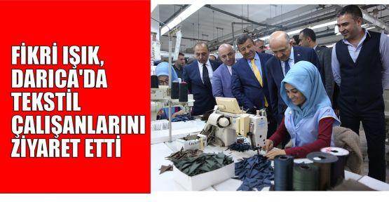 Fikri Işık, Darıca'da tekstil çalışanlarını ziyaret etti