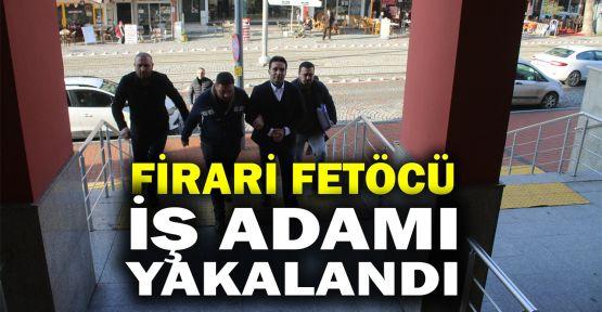 Firari FETÖ şüphelisi iş adamı gözaltına alındı