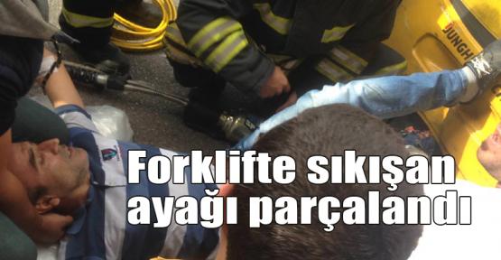Forklifte sıkışan ayağı parçalandı