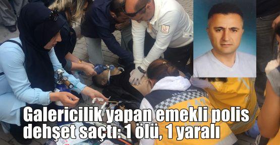 Galericilik yapan emekli polis dehşet saçtı: 1 ölü, 1 yaralı