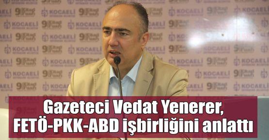 Gazeteci Yenerer, FETÖ – PKK - ABD işbirliğini anlattı
