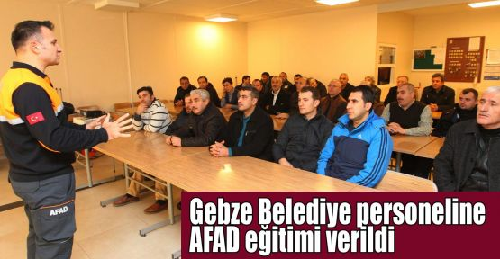 Gebze Belediye personeline AFAD eğitimi