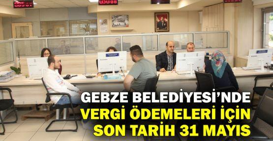 Gebze Belediyesi'nde vergi ödemelerinde son gün 31 Mayıs