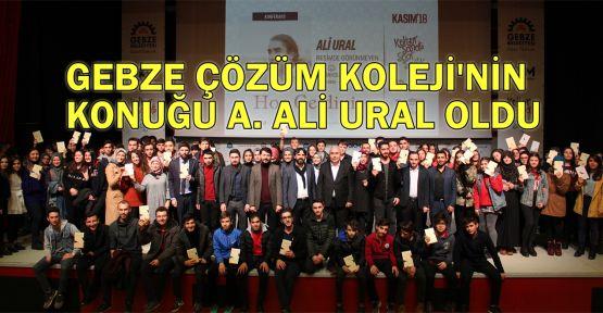 Gebze Çözüm Koleji'nin konuğu A. Ali Ural oldu