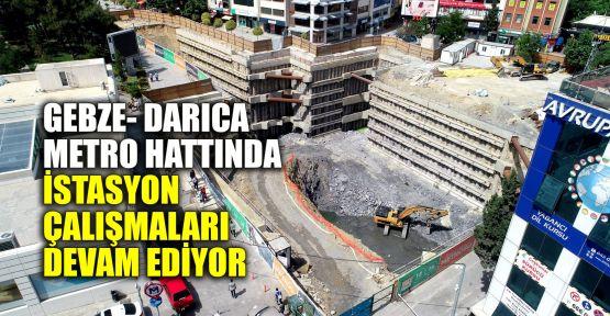 Gebze- Darıca Metro hattında istasyon çalışmaları devam ediyor