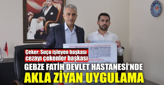 Gebze Fatih Devlet Hastanesi'nde akla ziyan uygulama