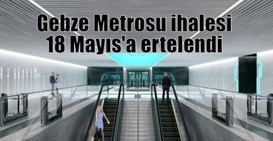 Gebze Metrosu ihalesi 18 Mayıs'a ertelendi