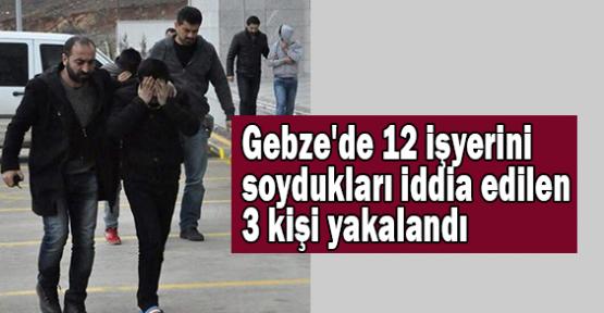 Gebze'de 12 işyerini soydukları iddia edilen 3 kişi yakalandı