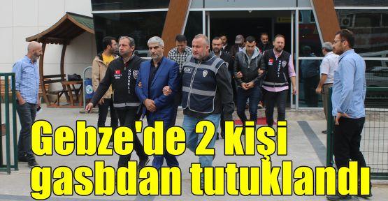 Gebze'de 2 kişi gasbdan tutuklandı