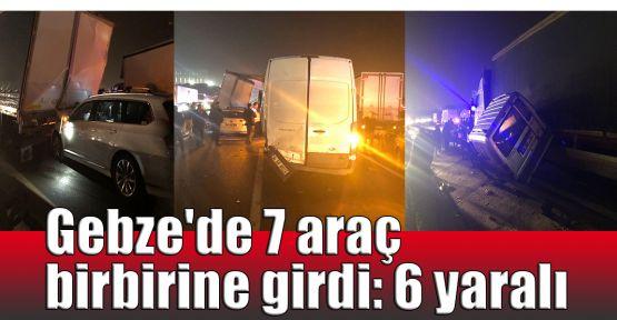 Gebze'de 7 araç birbirine girdi: 6 yaralı