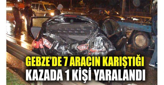 Gebze'de 7 aracın karıştığı kazada 1 kişi yaralandı