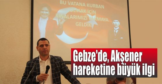 Gebze'de, Akşener hareketine büyük ilgi