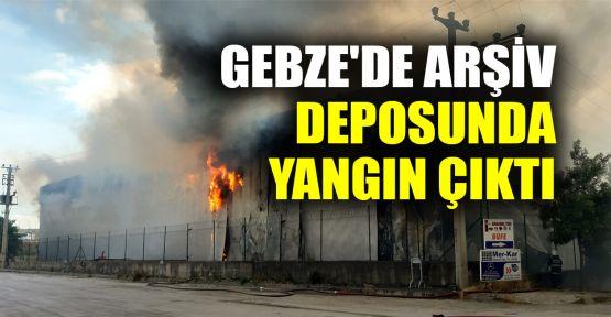 Gebze'de arşiv deposunda yangın çıktı