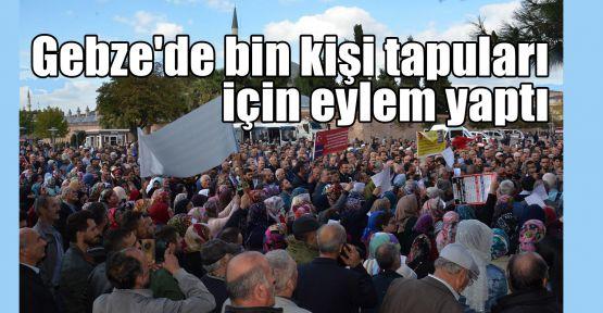 Gebze'de bin kişi tapuları için eylem yaptı