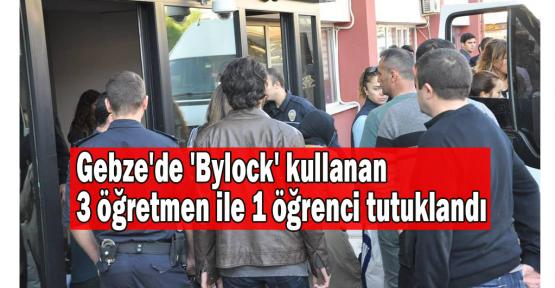 Gebze'de 'Bylock' kullanan 3 öğretmen ile 1 öğrenci tutuklandı