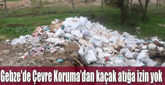 Gebze'de Çevre Koruma'dan kaçak atığa izin yok