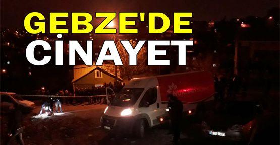 Gebze'de cinayet işlendi