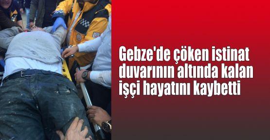 Gebze'de çöken istinat duvarının altında kalan işçi hayatını kaybetti