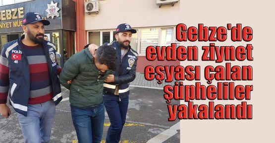 Gebze'de evden ziynet eşyası çalan şüpheliler yakalandı