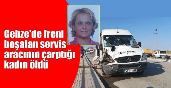 Gebze'de freni boşalan servis aracının çarptığı kadın öldü