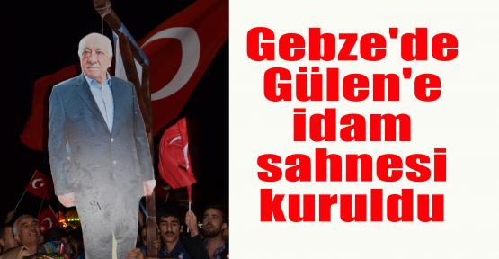 Gebze'de Gülen'e idam sahnesi kuruldu